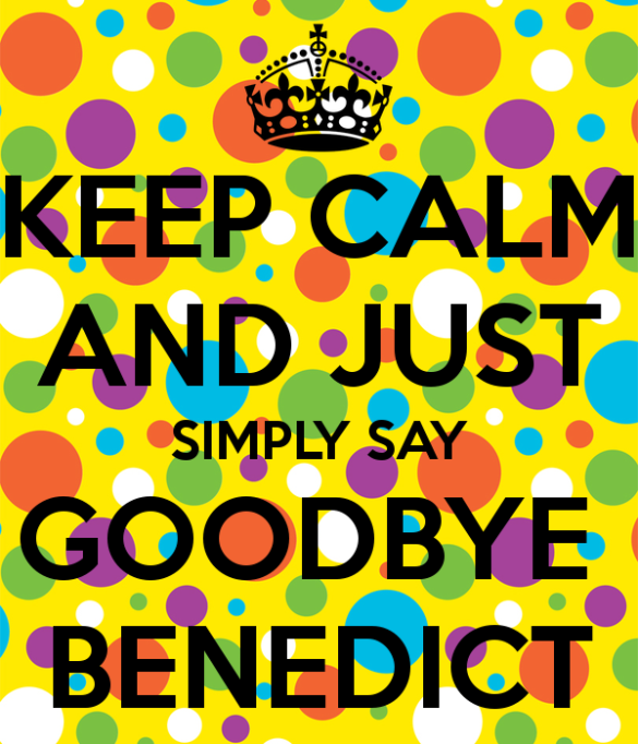 keep-calm-and-just-simply-say-goodbye-benedict